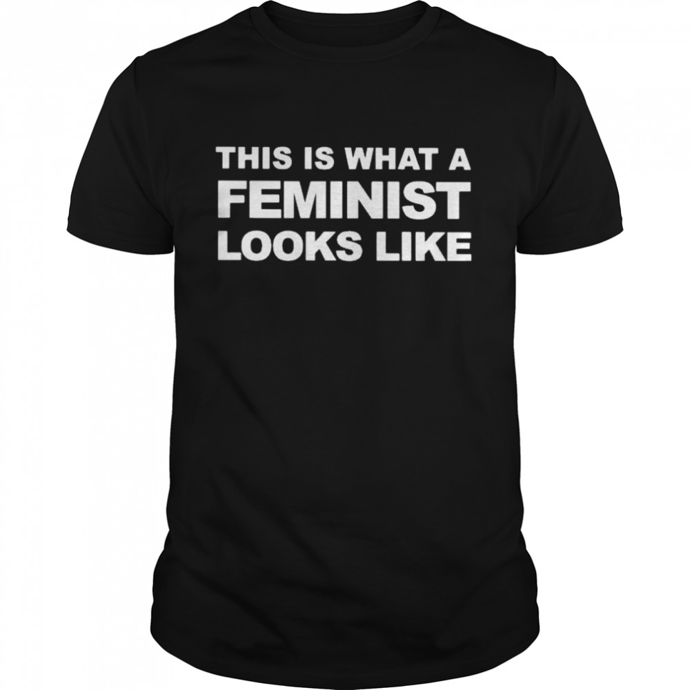 This is what a feminist looks like shirt