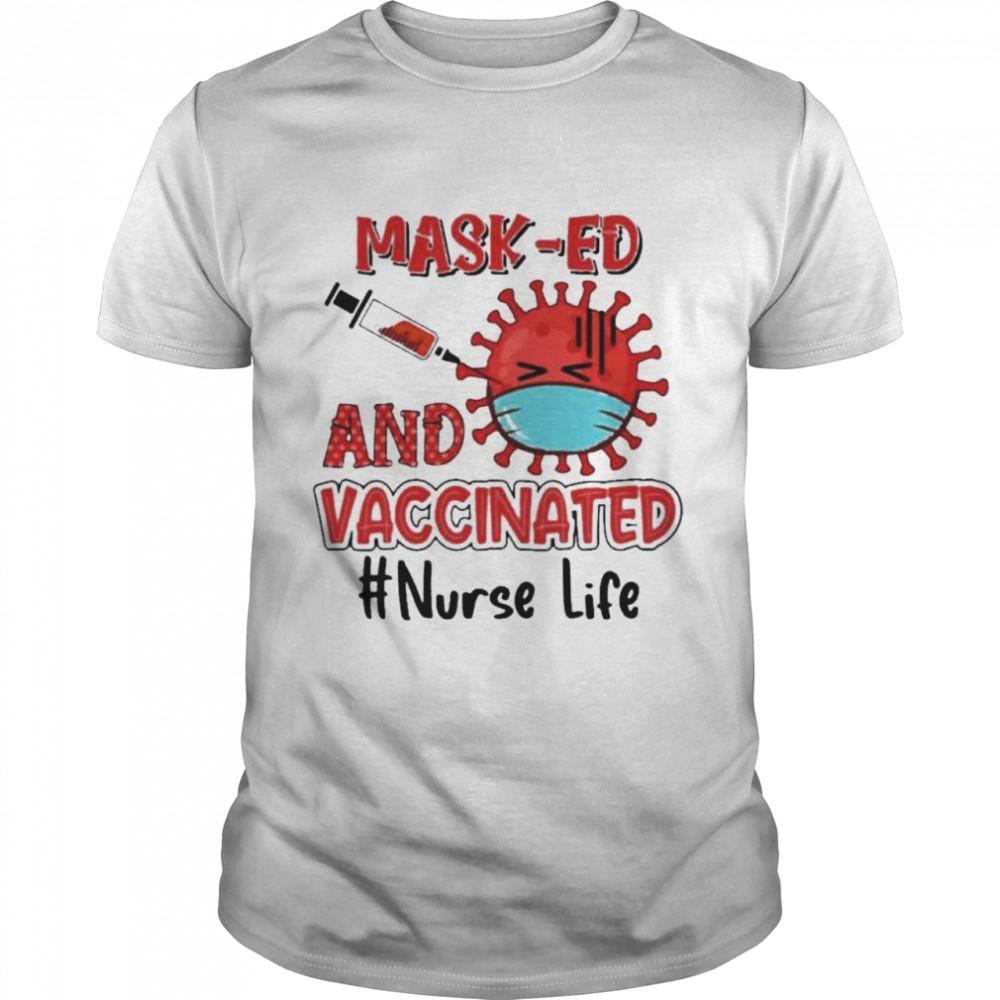 Masked and vaccinated nurse life shirt
