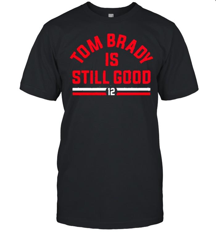 Tom Brady is still good shirt