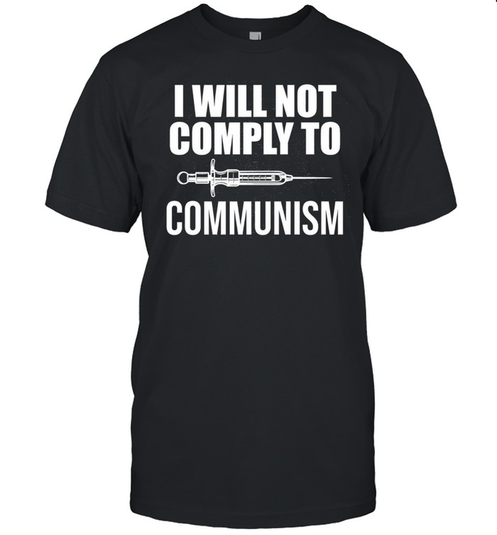 I Will Not Comply To Communism Republican shirt