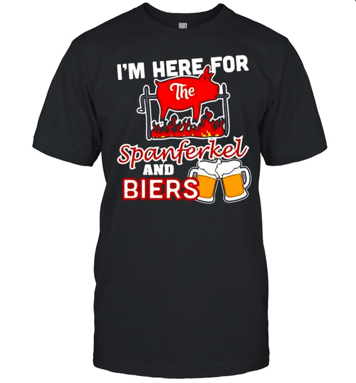 I'm here for the spanferkel and biers shirt