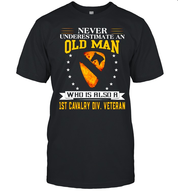 Never underestimate an old man who is also a 1st cavalry shirt