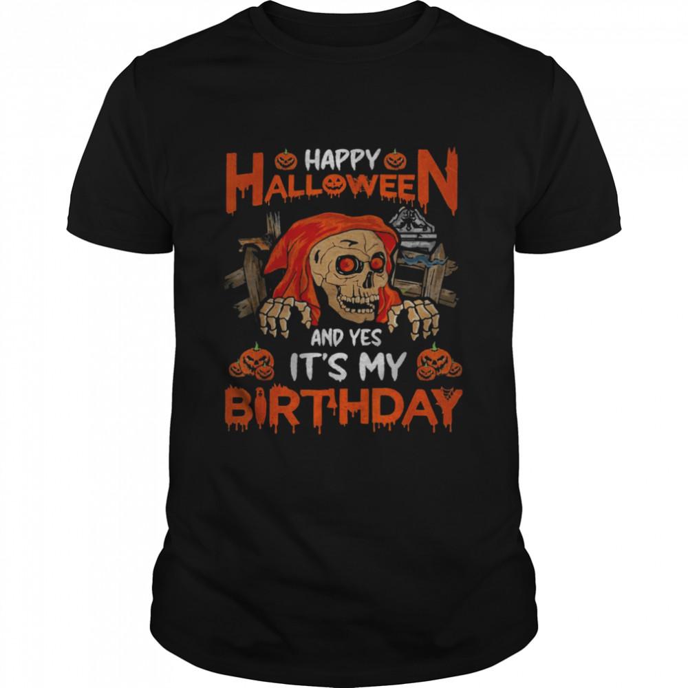 Happy Halloween And Yep It's My Birthday Skull Lover T-Shirt