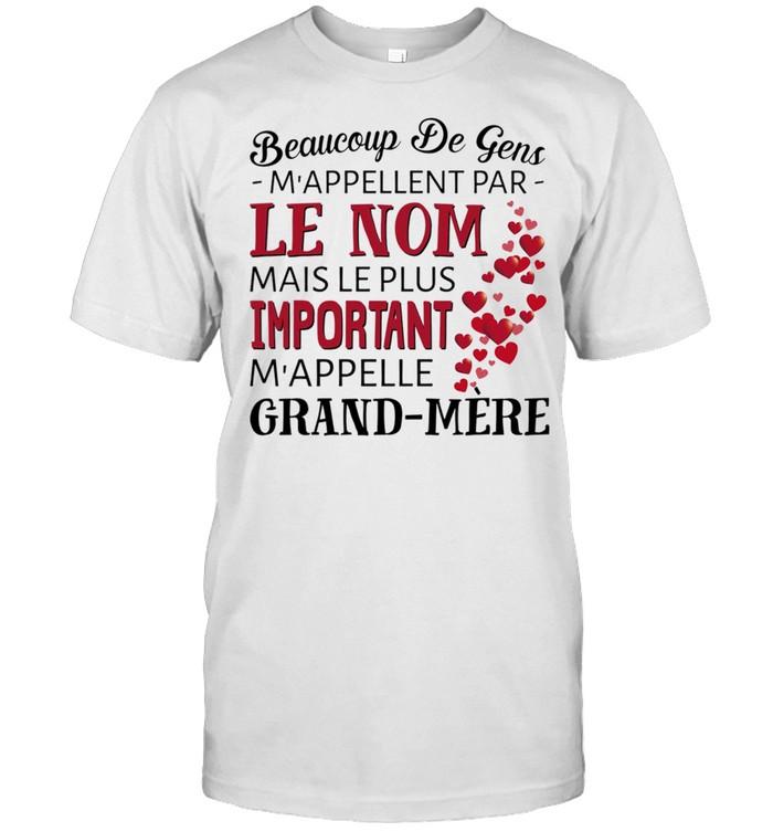 Beaucoup De Gens Mappellent Par Le Nom Mais Le Plus Important shirt