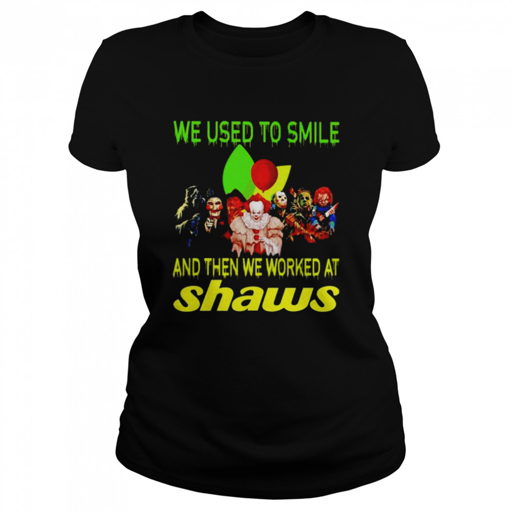 Horror Halloween we used to smile and then we worked at Shaws shirt Classic Women's T-shirt