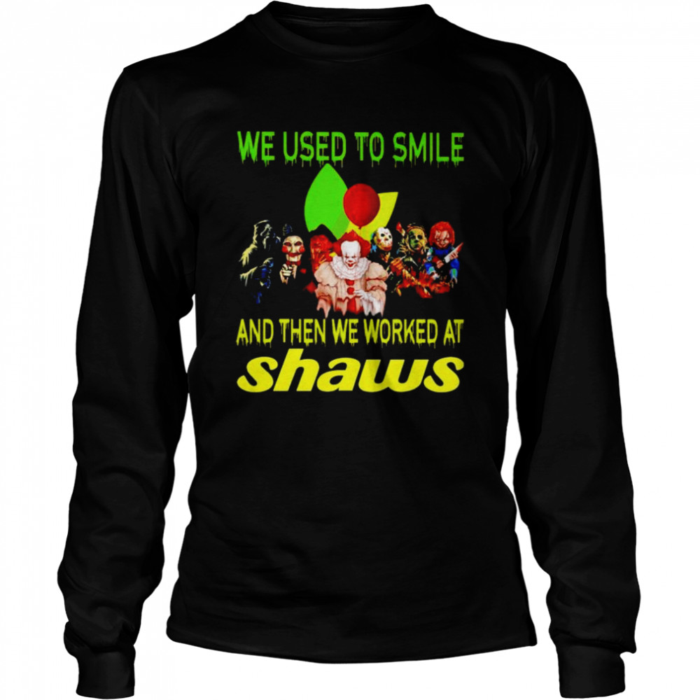 Horror Halloween we used to smile and then we worked at Shaws shirt Long Sleeved T-shirt