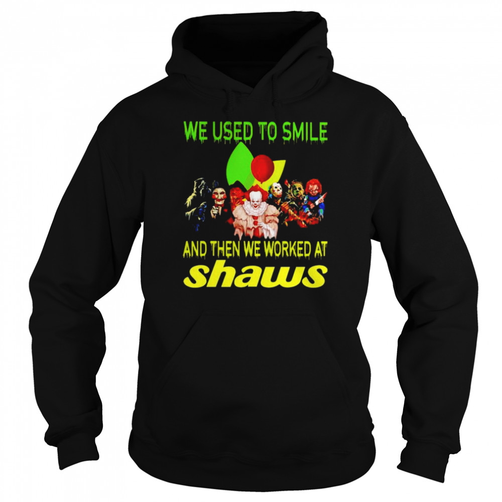 Horror Halloween we used to smile and then we worked at Shaws shirt Unisex Hoodie
