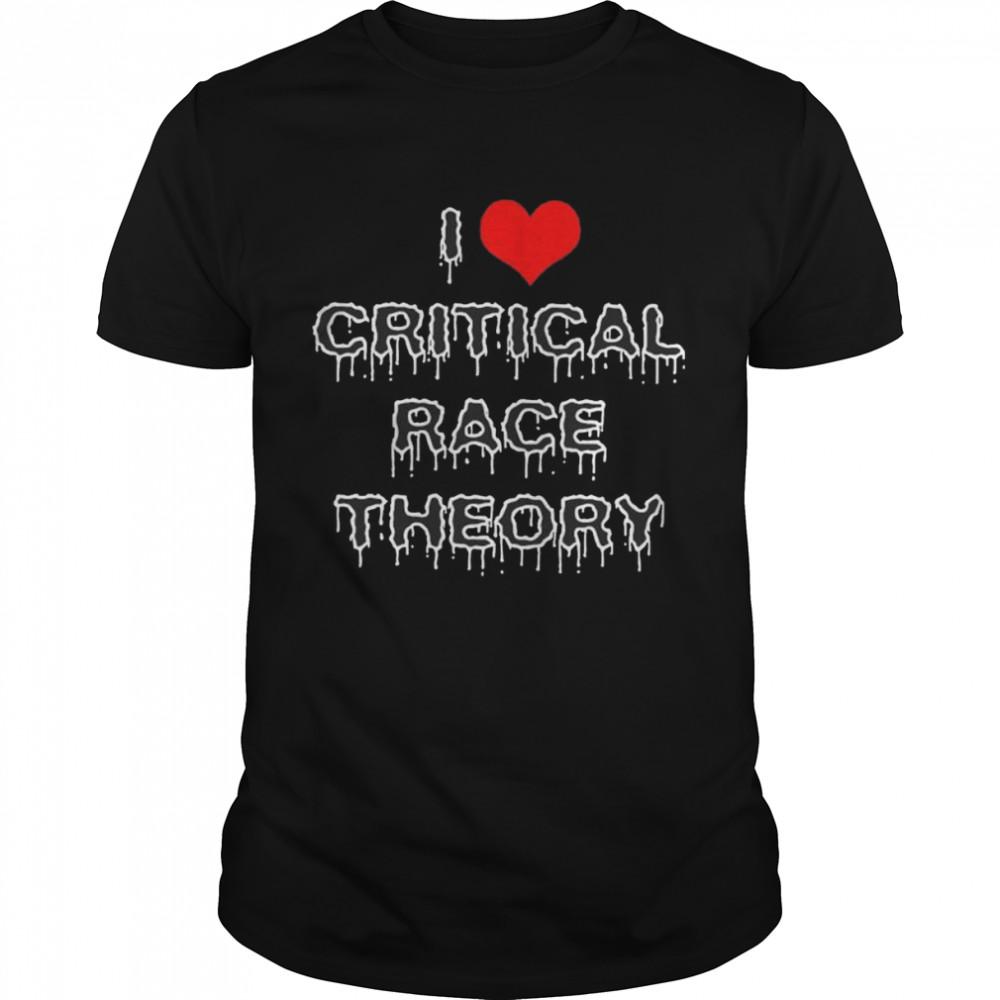 I love critical race theory shirt