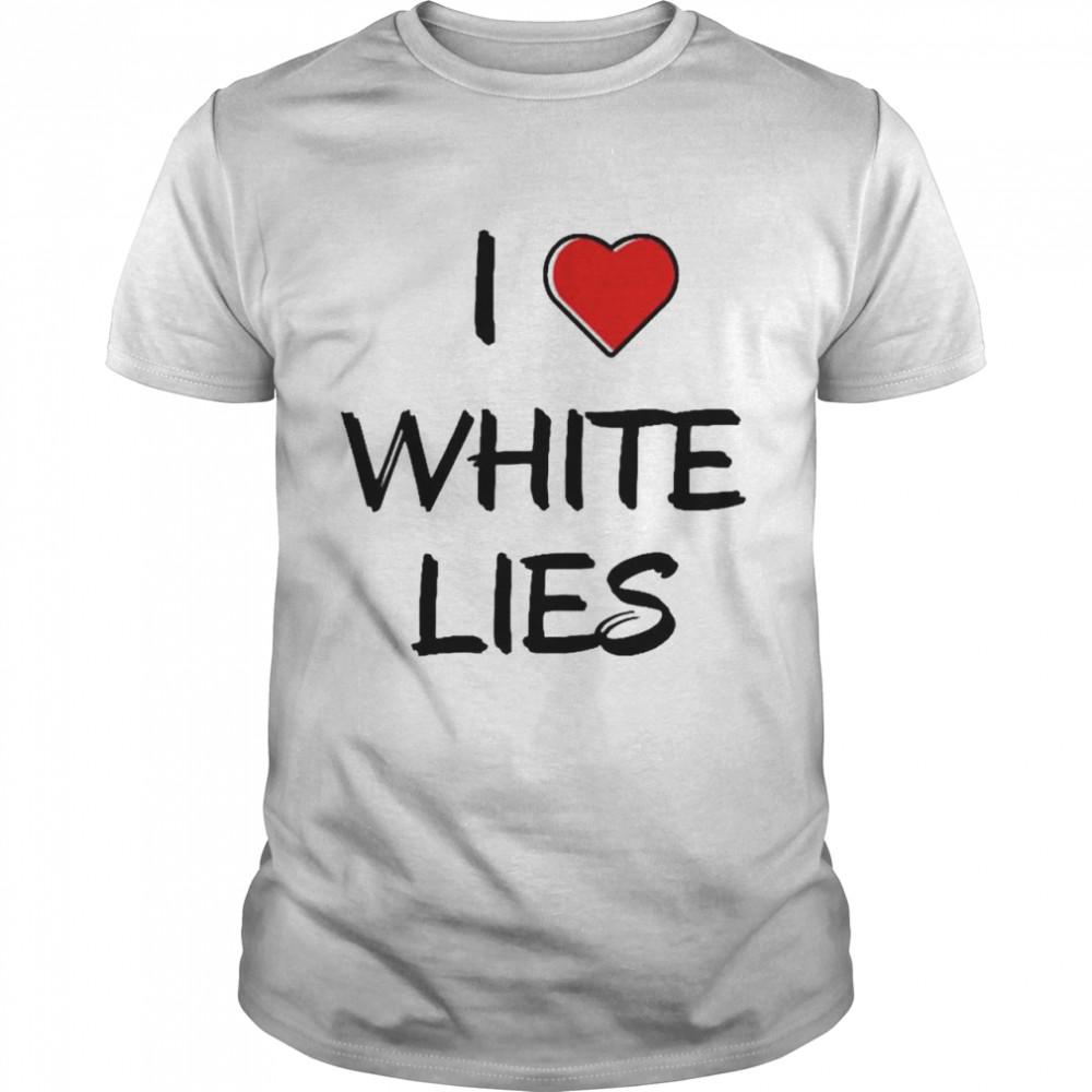 I love white lies shirt