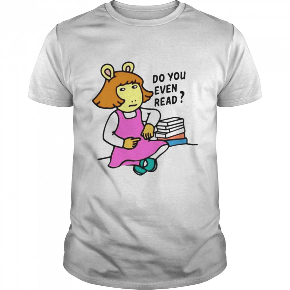 Do you even read DW Read shirt