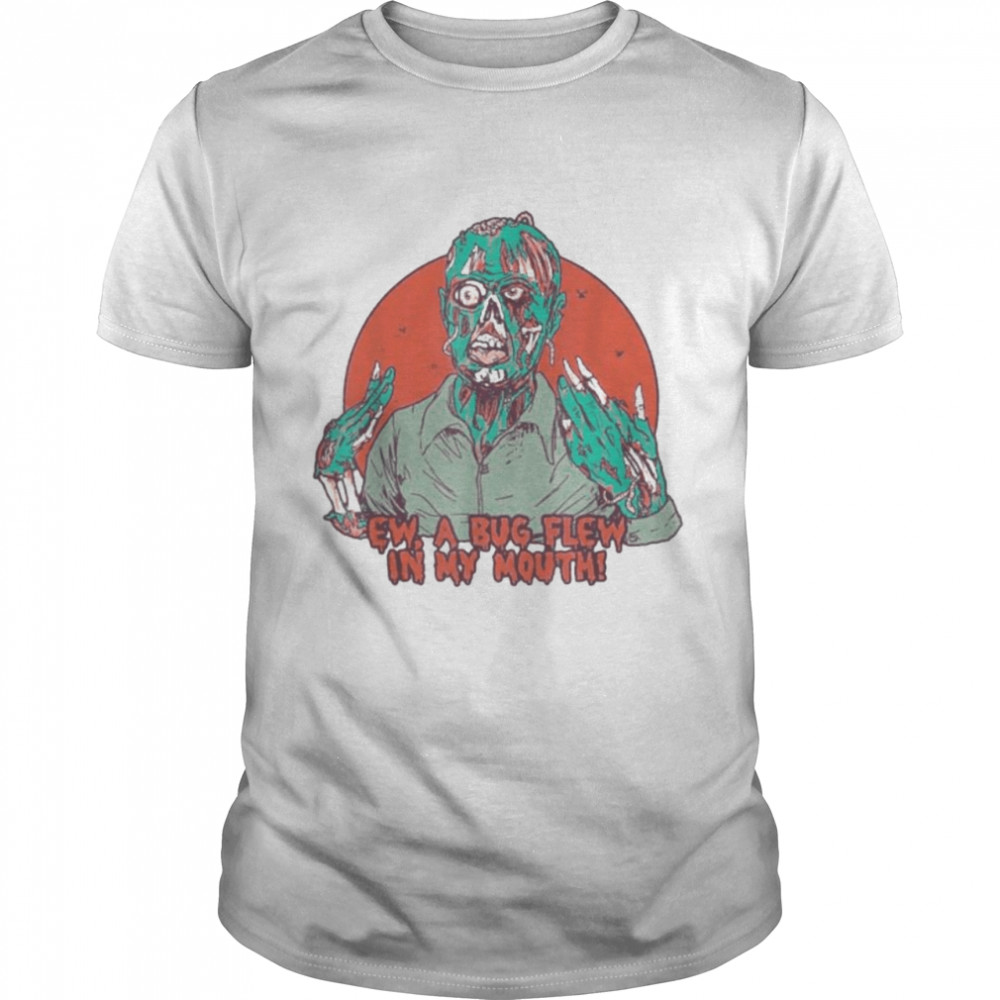 Ew A Bug Flew In My Mouth Zombie Halloween 2021 Shirt