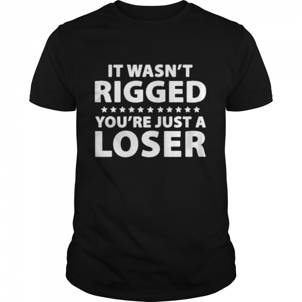 Ryan Reynolds It Wasn't Rigged You're Just A Loser Shirt