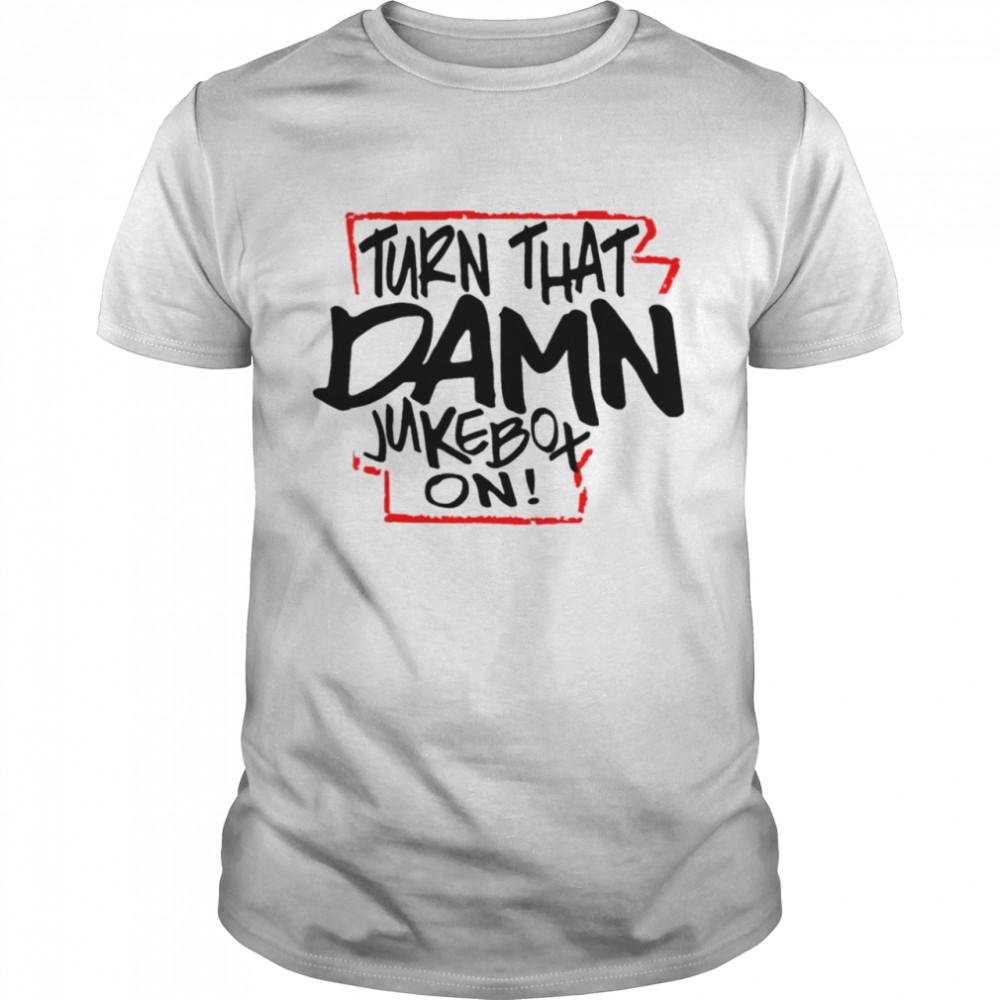 Buy Turn That Damn Jukebox On Shirt