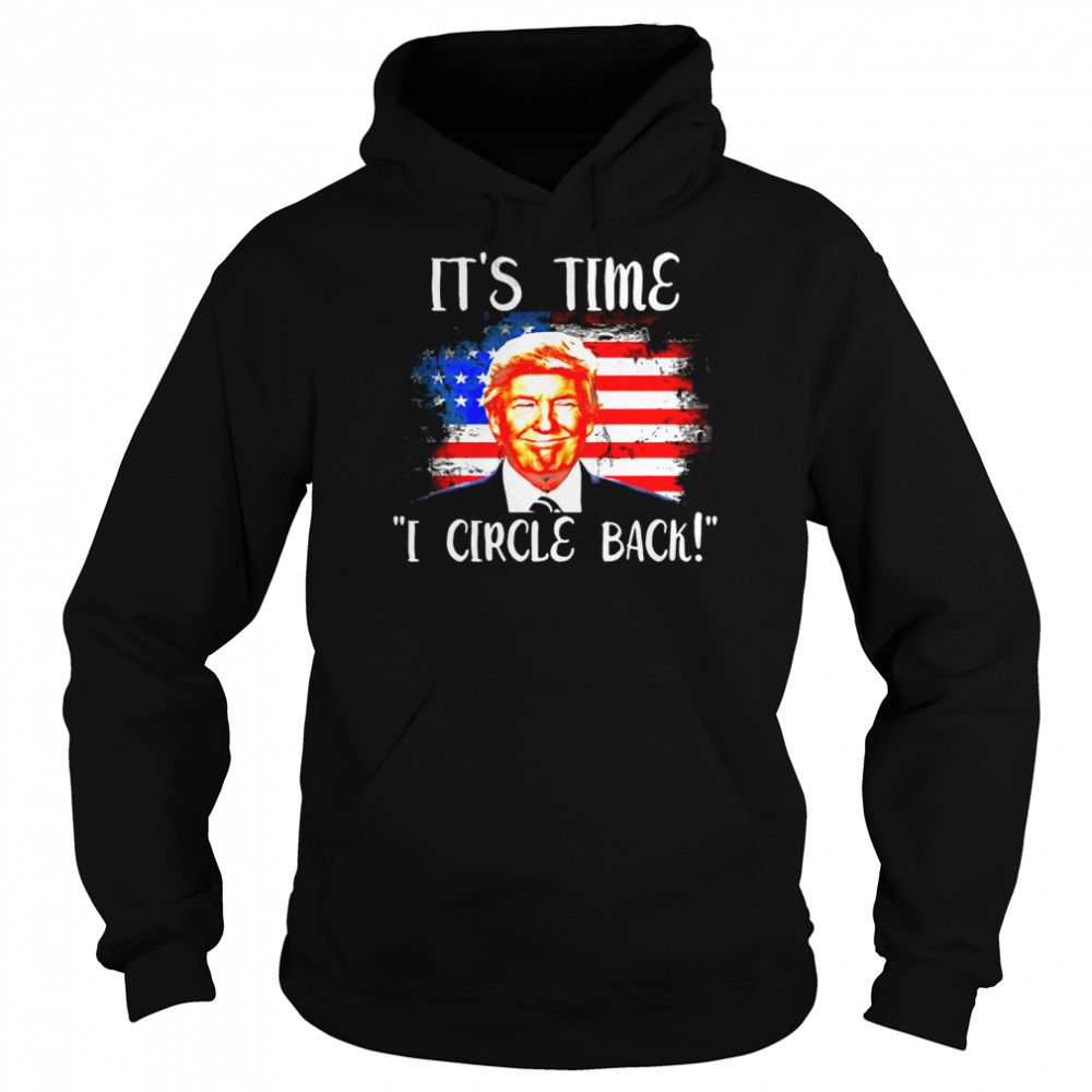 Donald Trump It's Time I Circle Back American Flag T-shirt Unisex Hoodie