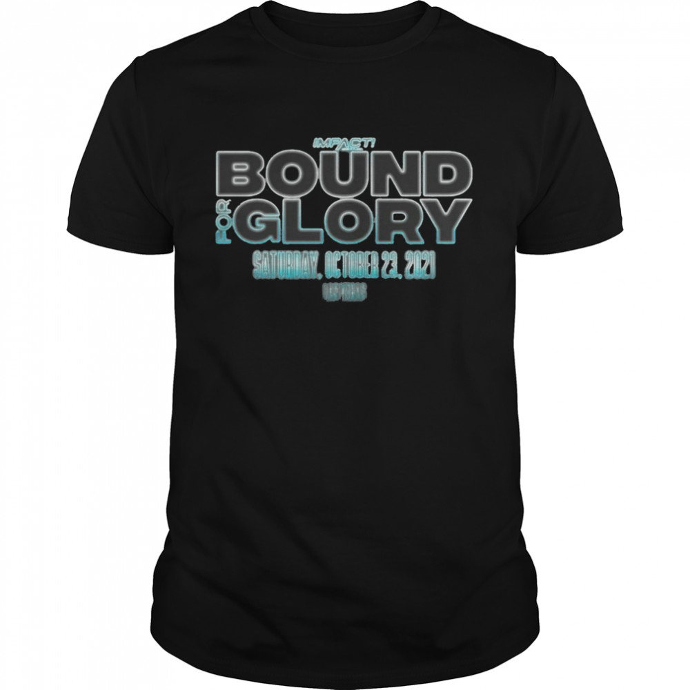 Impact Bound For Glory Saturday October 23 2021 T-shirt