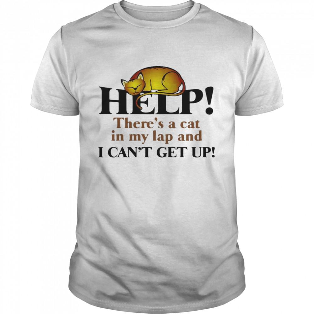 Cat Help There's A Cat In My Lap And I Can't Get Up T-shirt