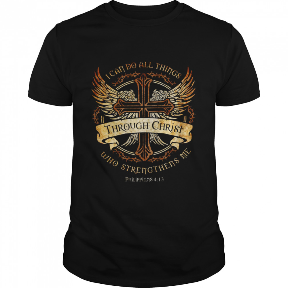 I Can Do All Things Through Christ Who Strengthens Me Shirt