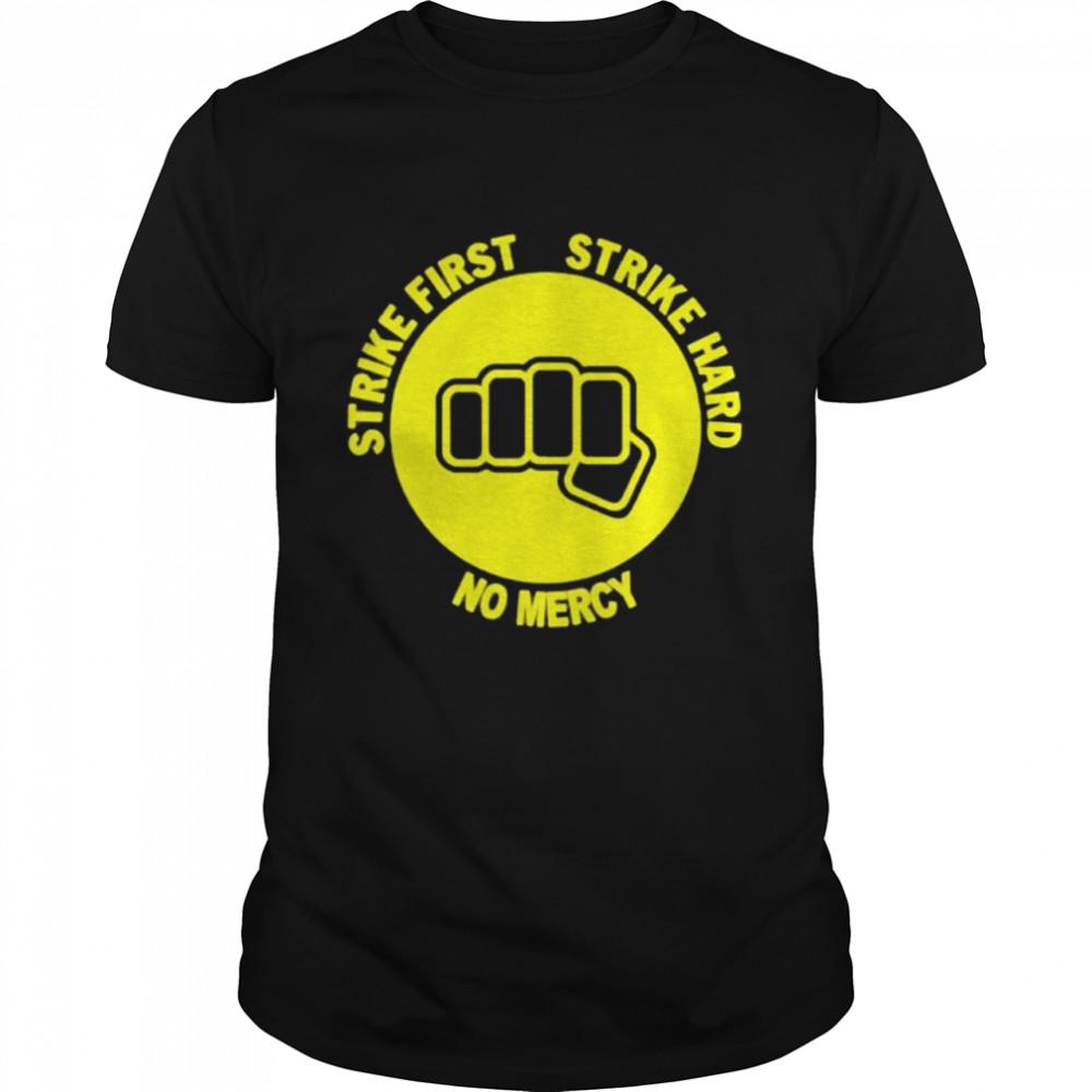 Strike First Strike Hard No Mercy Shirt