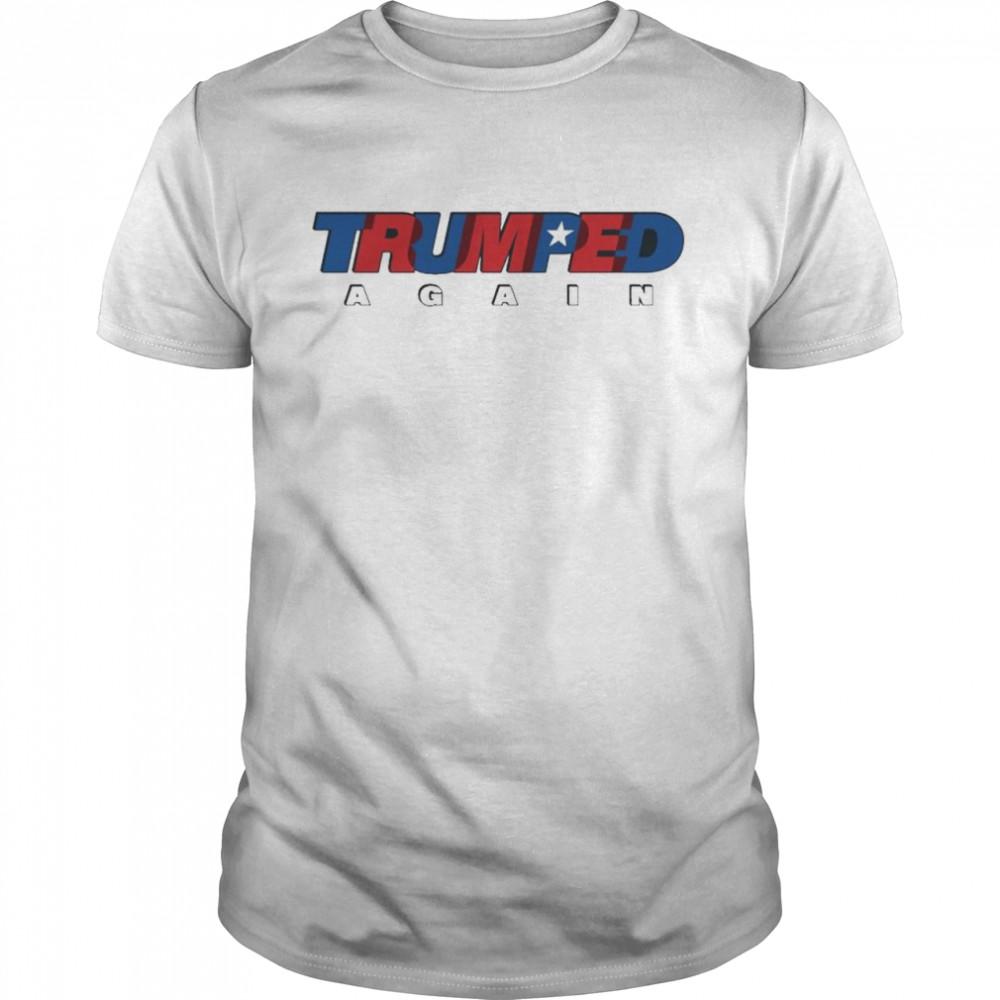 Trumped Again shirt