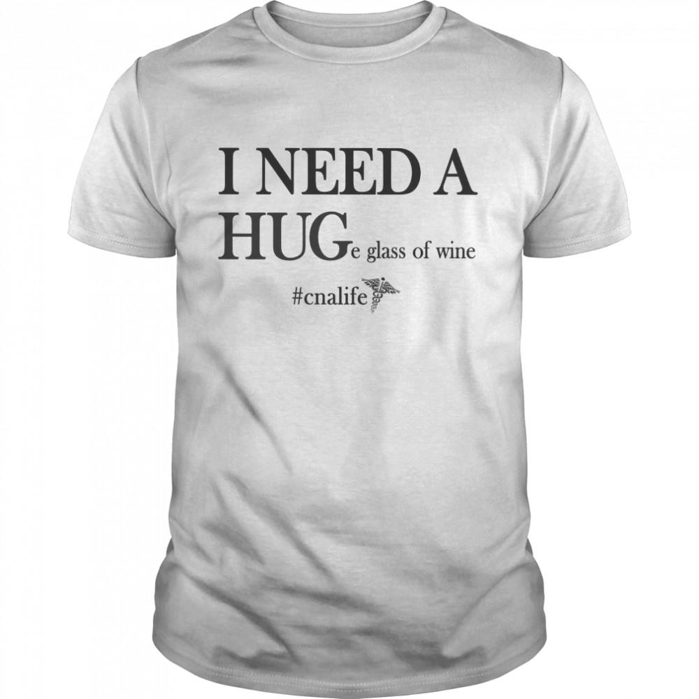 I need a huge glass of wine cnalife shirt