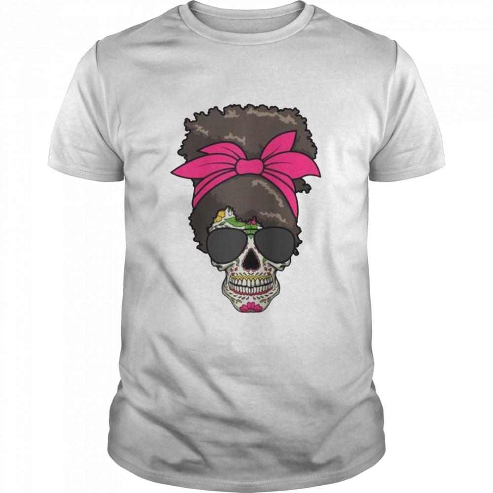 Sugar Skull Day Of Dead Messy Bun's Sugar Skull Shirt