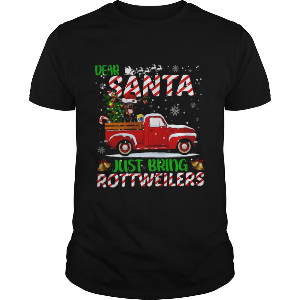 Dear Santa Just Bring Rottweilers Dog Christmas Shirt