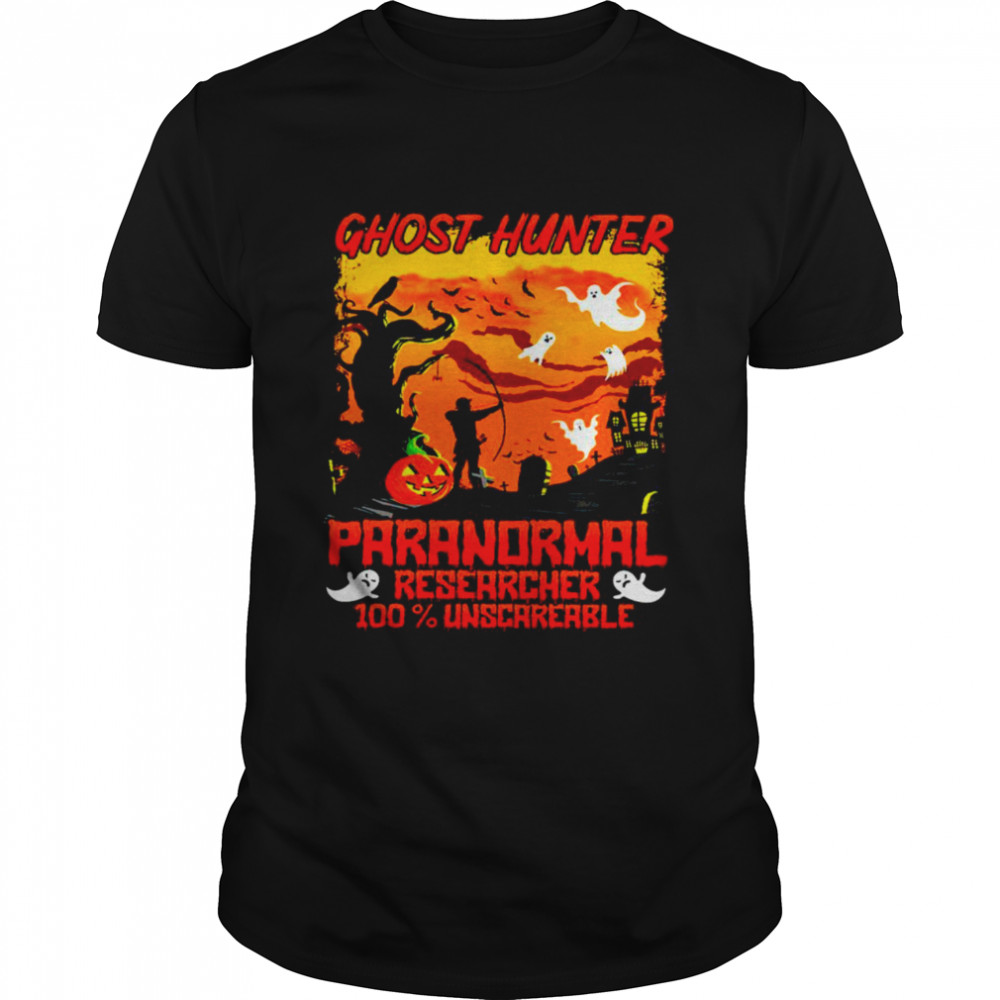 Ghost hunter paranormal researcher 100 unscareable halloween shirt