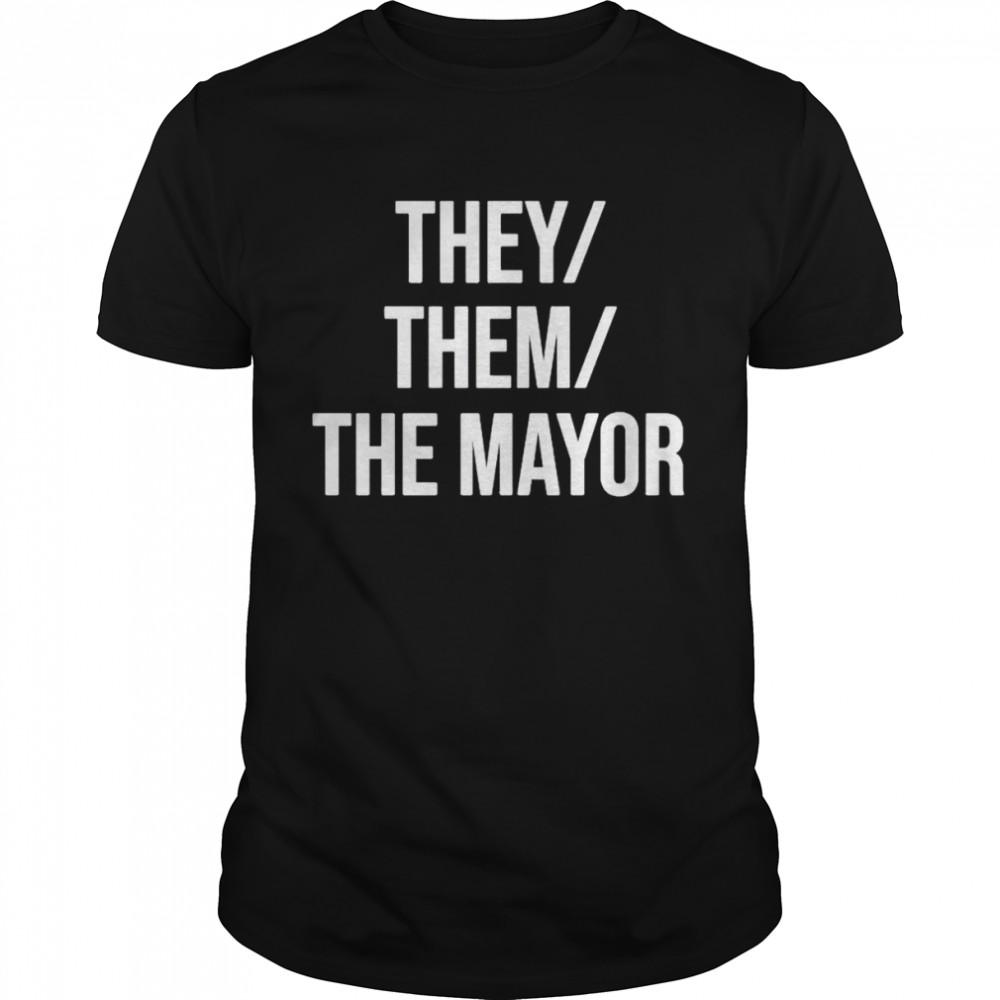 They Them The Mayor shirt