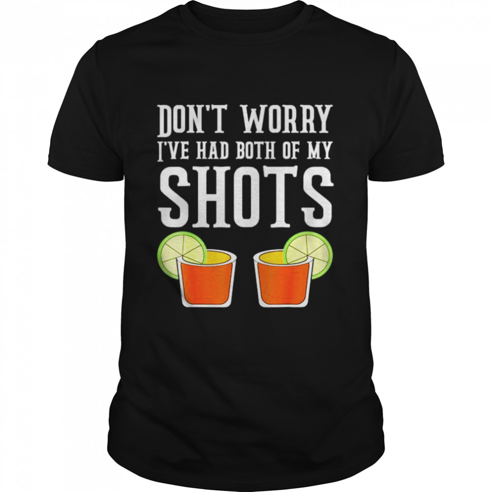 Don't worry I've had both my shots Funny Vaccination Tequila T Shirt