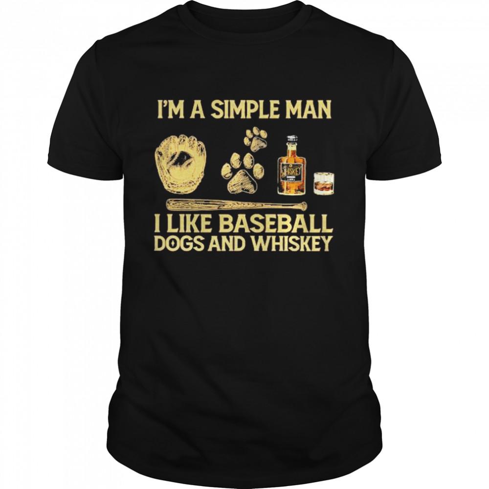 I'm a simple man I like Baseball Dogs and Whiskey shirt