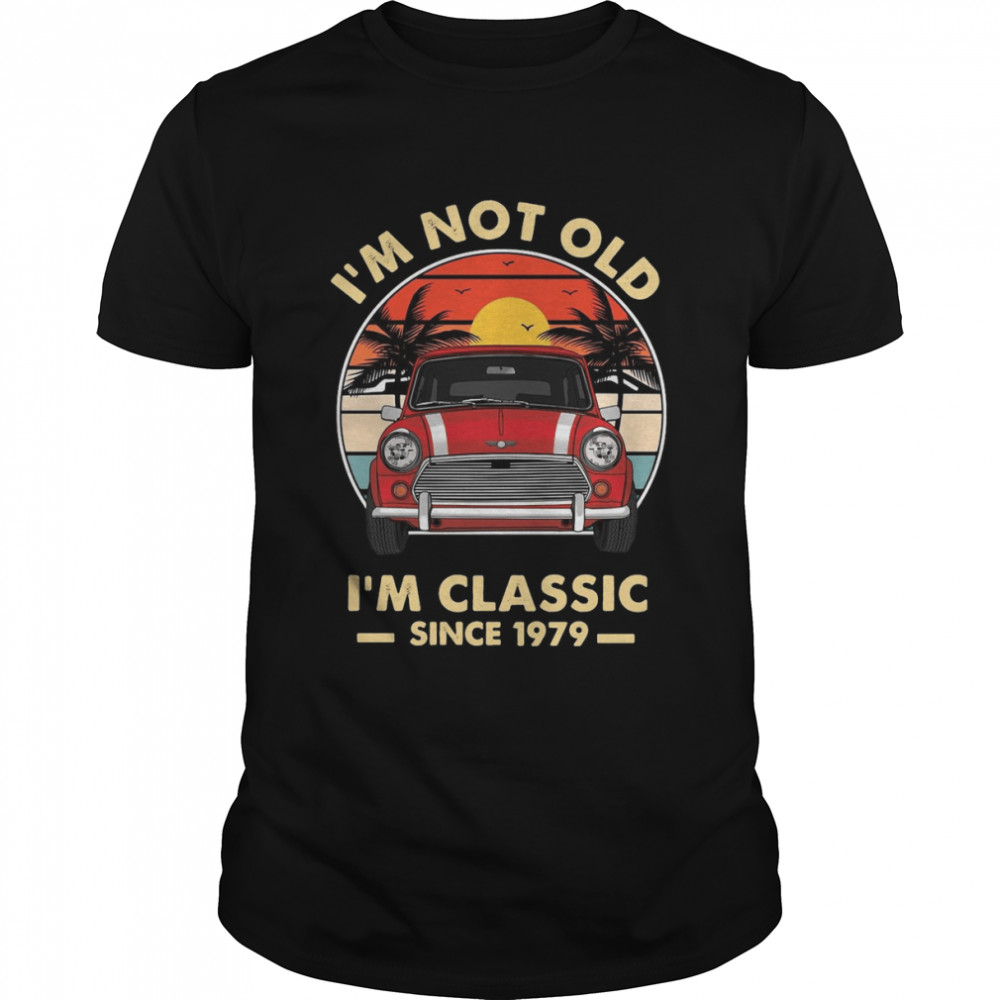 I'm Not Old I'm Classic Since 1979 Vintage T-shirt