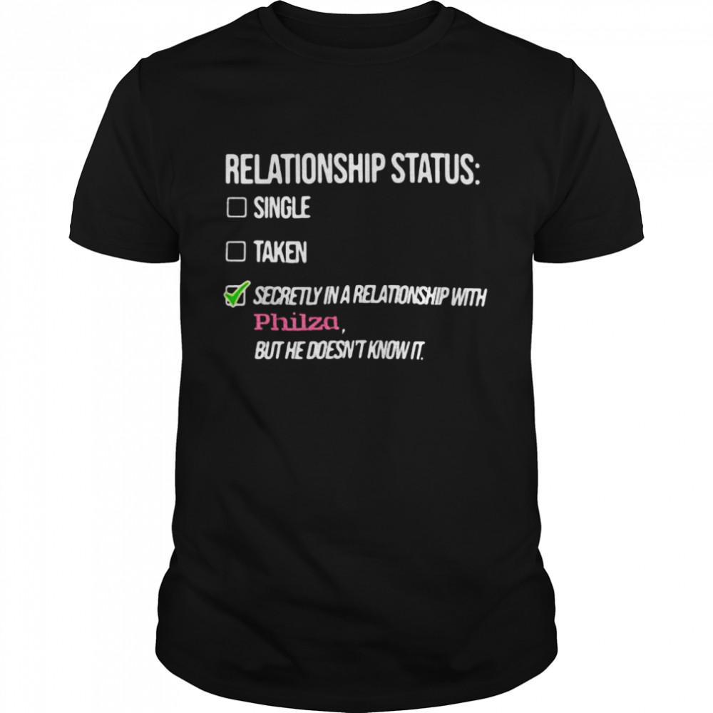 Relationship Status Single Taken Secretly In A Relationship With Philza But He Doesn't Know It T-shirt