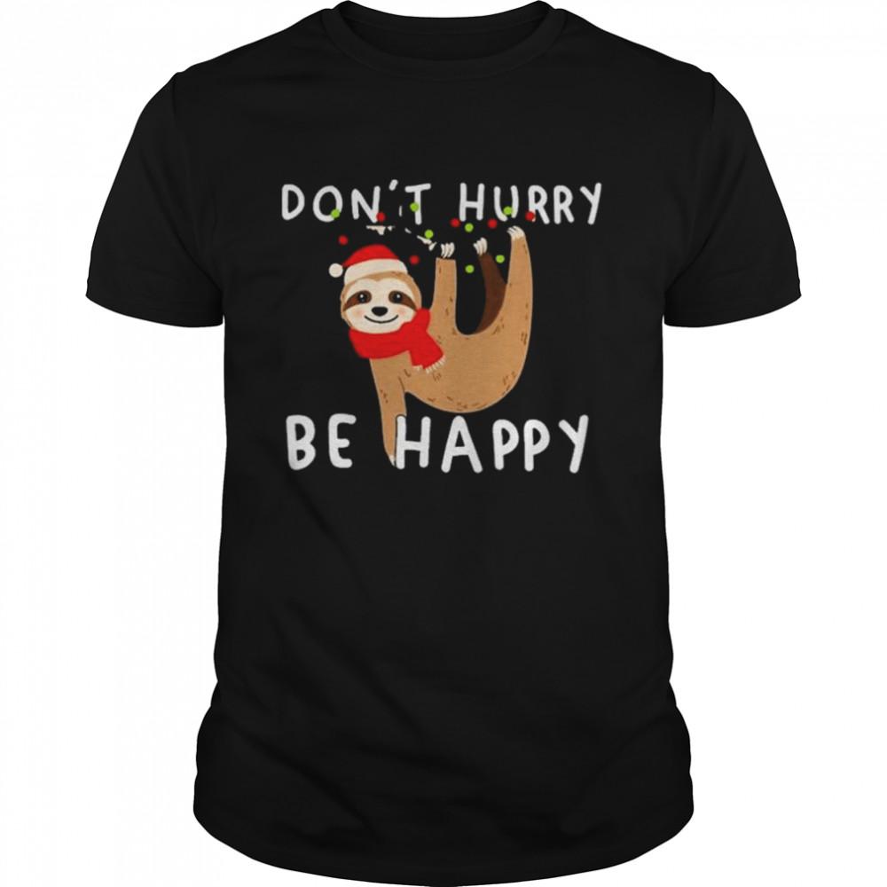 Sloth Santa Hat Don't Hurry Be Happy Merry Christmas Shirt