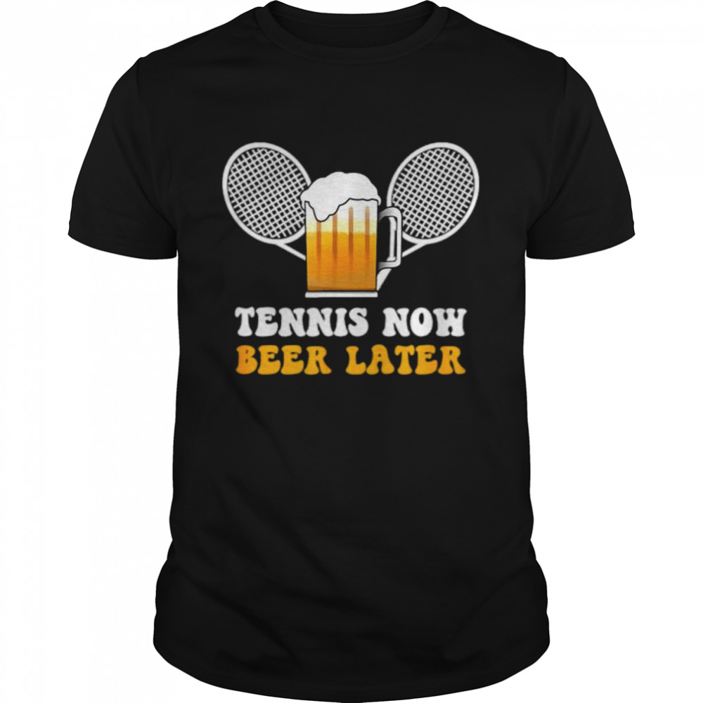 Tennis Now Beer Later Sports Lover Player Coach Outfit T Shirt