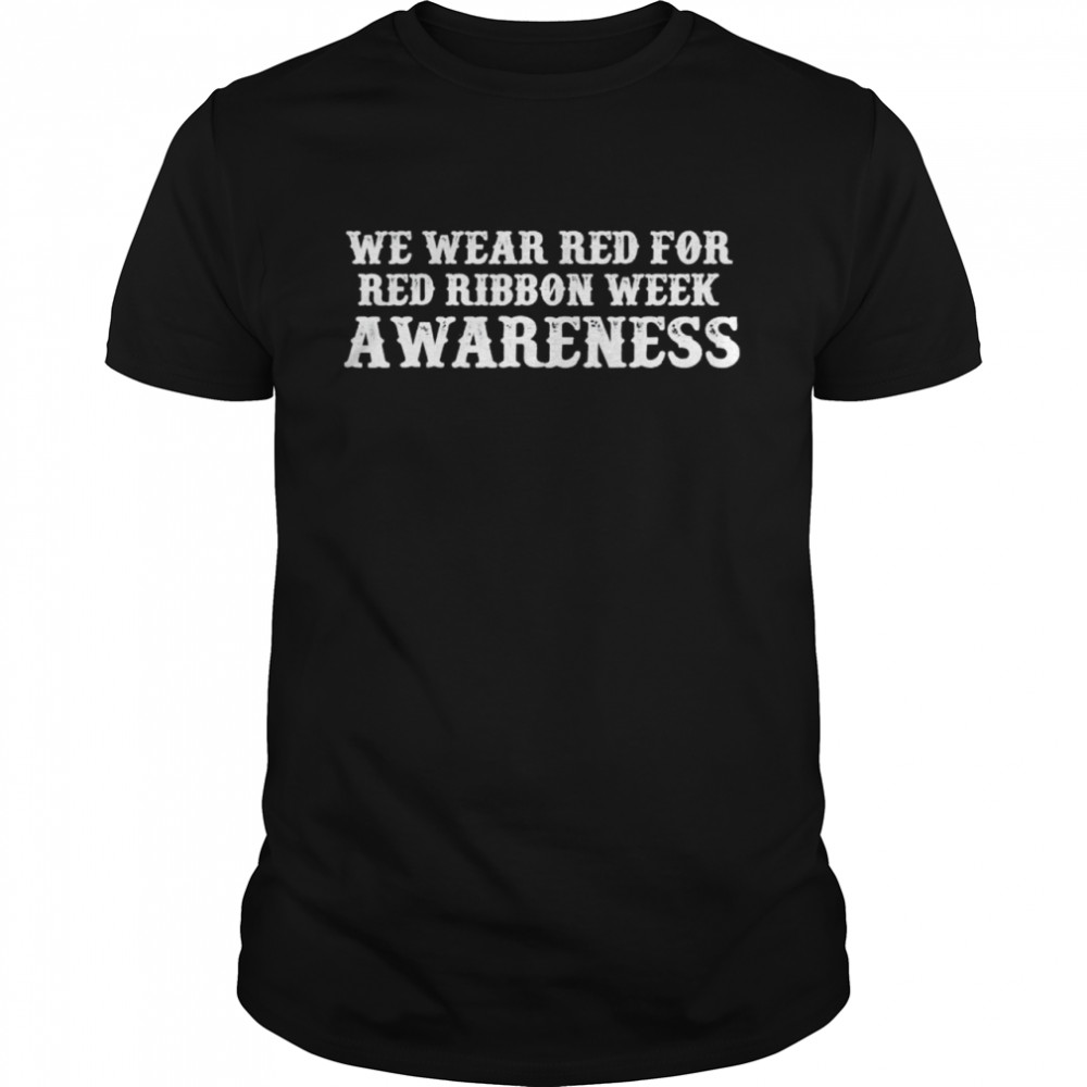 We wear red for red ribbon week awareness costume t-shirt
