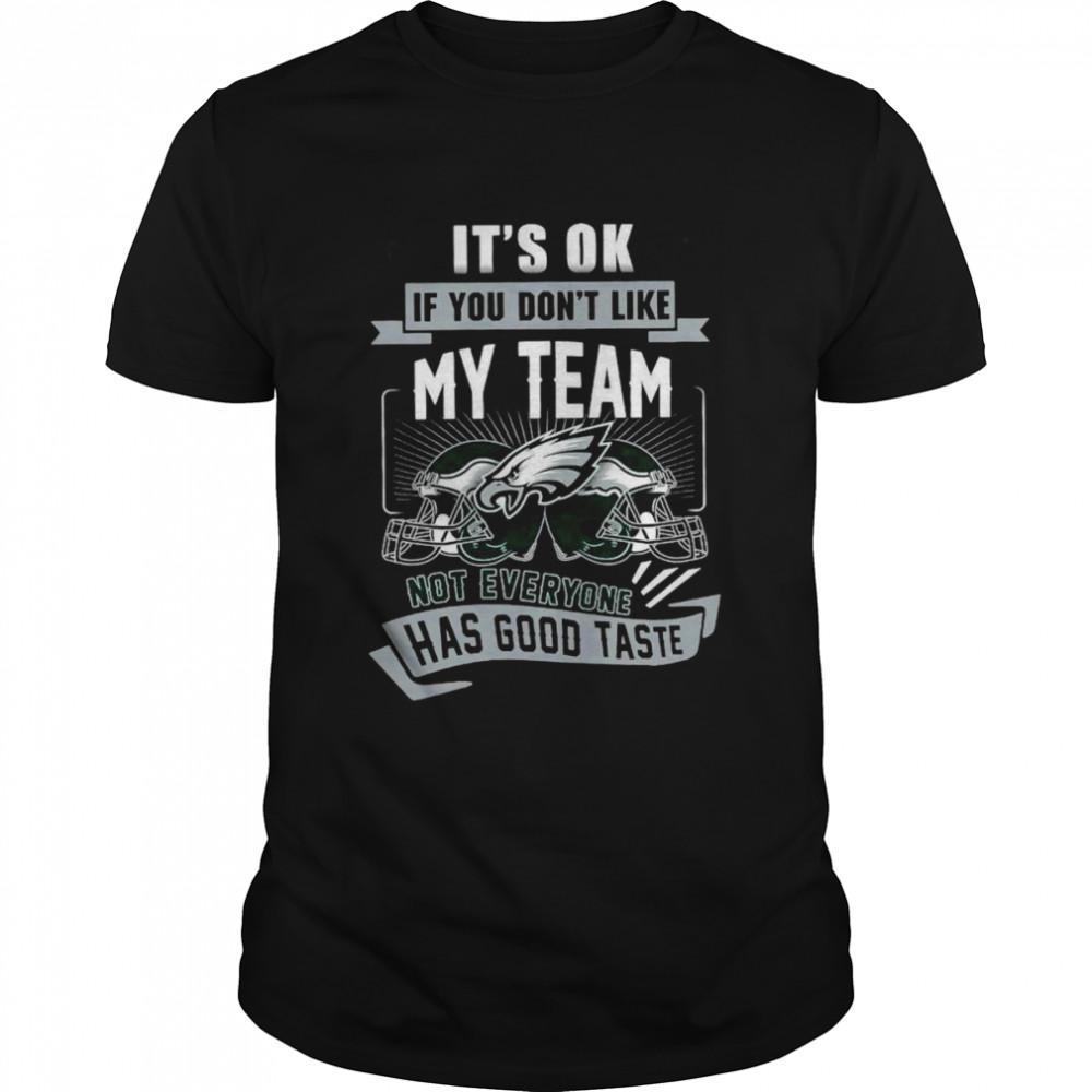 Philadelphia Eagles it's ok if you don't like my team not everyone has good taste shirt Classic Men's T-shirt