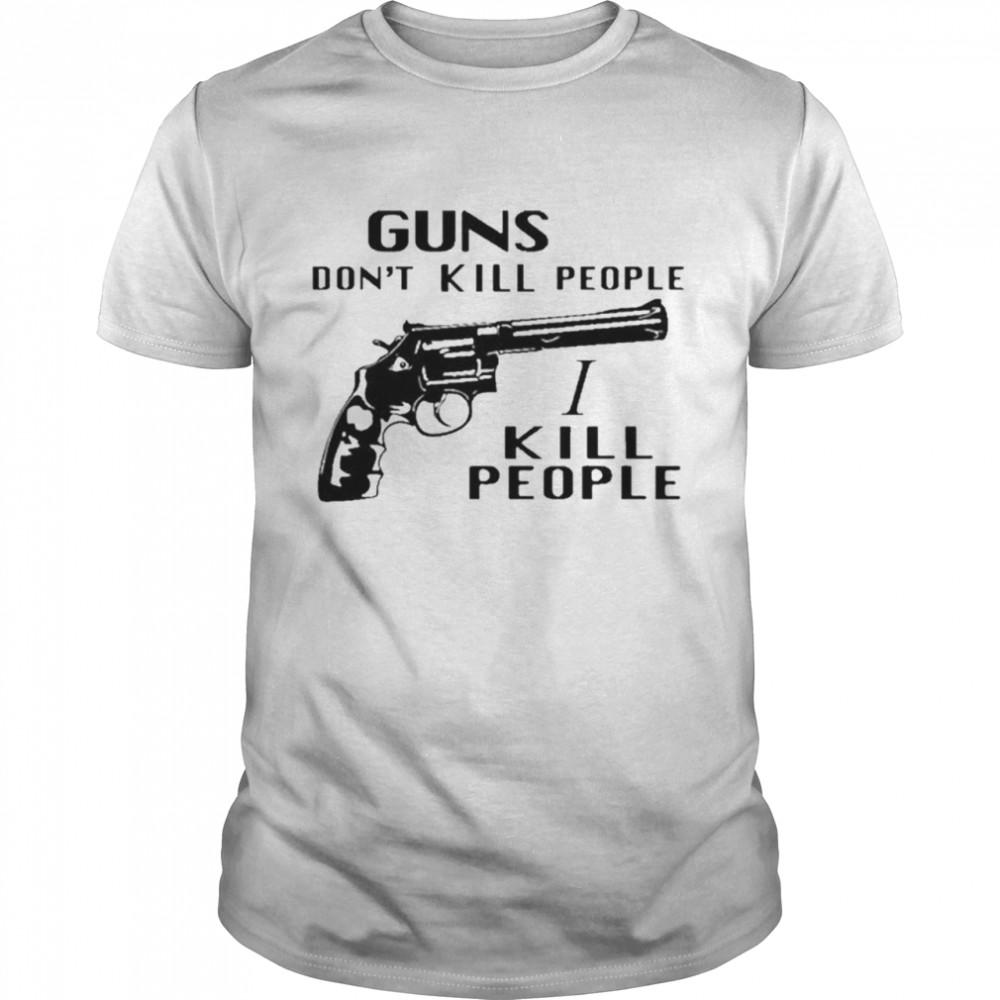 Guns Dont Kill People I Kill People t-shirt Classic Men's T-shirt